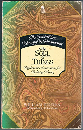 The Soul of Things: Psychometric Experiments for Re-Living History.: William Denton.