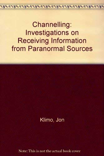 Channelling: Investigations on Receiving Information from Paranormal: Klimo, Jon
