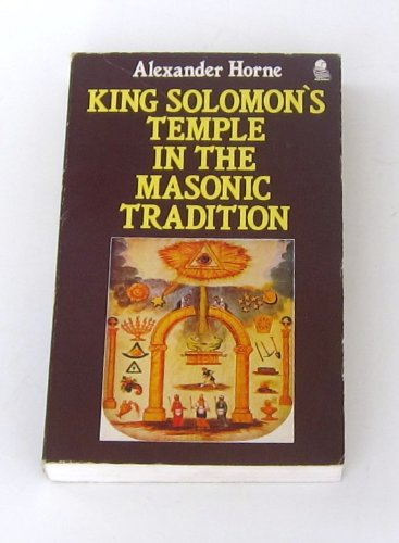 King Solomon's Temple in the Masonic Tradition: Horne, Alexander