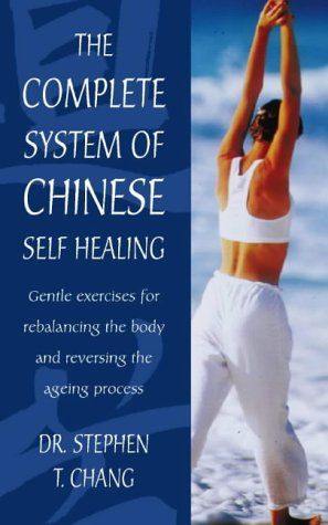 9780850307719: The Complete System of Chinese Self-Healing: Gentle exercises for rebalancing the body and reversing the ageing process