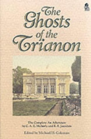 """The Ghosts of Trianon: The Complete """"An Adventure"""": Moberley, C.A.; Jourdain, Elinor F."""