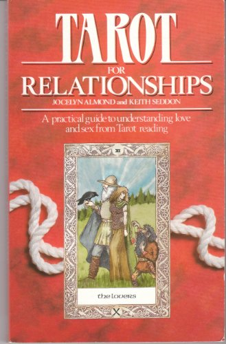 Tarot for Relationships: A Practical Guide to Understanding Love and Sex from Tarot Reading: ...