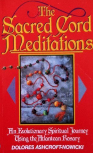 The Sacred Cord Meditations - An Evolutionary Spiritual Journey Using the Atlantean Rosary: Nowicki...