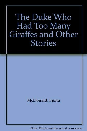 Duke Who Had Too Many Giraffes and Other Stories.: MACDONALD, Fiona.