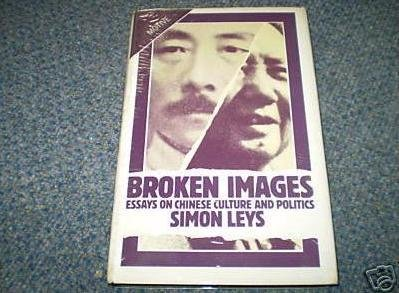 9780850312720: Broken Images: Essays on Chinese Culture and Politics (Motive)