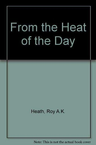 From the Heat of the Day: Heath, Roy A.K.