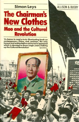 Chairman's New Clothes: Mao and the Cultural Revolution: Leys, Simon