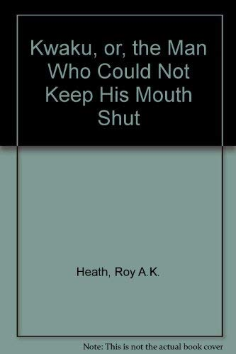 9780850314700: Kwaku, or, the Man Who Could Not Keep His Mouth Shut