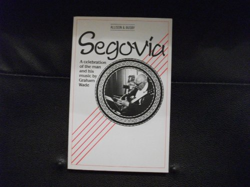 9780850314922: Segovia: A Celebration of the Man and His Music