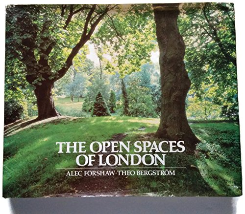 The Open Spaces of London: Bergstrom, Theo; Forshaw, Alec; Bergstreom, Theo