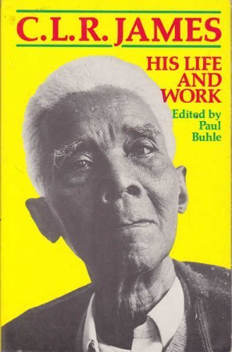 C L R James: His Life and Work: Buhle Paul (editor)