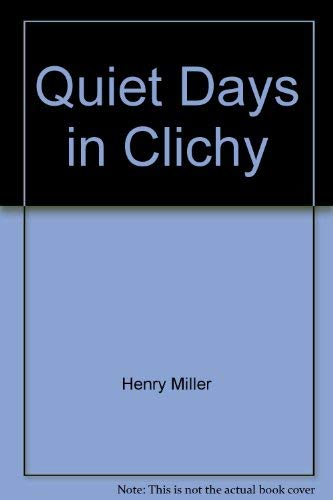 Quiet Days in Clichy: Miller, Henry
