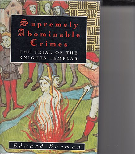 Supremely Abominable Crimes The Trial of the Knights Templar: Edward. Burman