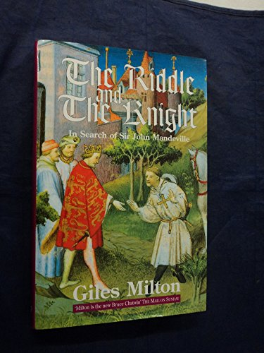 THE RIDDLE AND THE KNIGHT. in search of Sir John Mandeville.