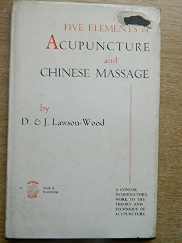Five Elements of Acupuncture and Chinese Massage: Lawson-Wood, D. & J.