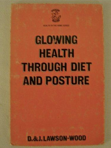 Glowing Health Through Diet and Posture (Health: Lawson-Wood, Denis, Lawson-Wood,