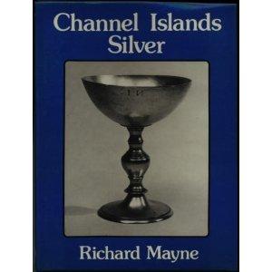 CHANNEL ISLANDS SILVER.: Mayne, Richard.