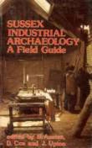 Sussex Industrial Archaeology: A Field Guide (0850335566) by Austen, Brian; Cox, Don; Upton, John; Sussex Industrial Archaeology Society