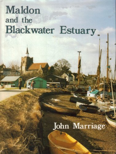 Maldon and the Blackwater Estuary: A Pictorial History: John Marriage