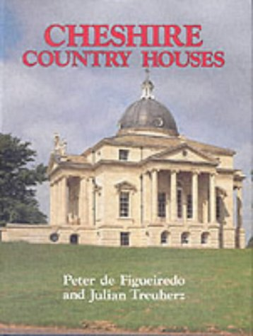 Cheshire Country Houses: Figueiredo, Peter de; Treuherz, Julian