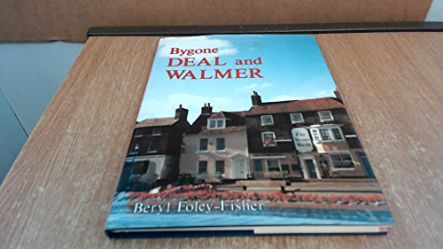 Bygone Deal And Walmer (FINE COPY OF SCARCE HARDBACK FIRST EDITION, FIRST PRINTING SIGNED BY THE ...