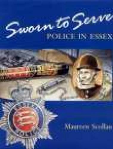 9780850339994: Sworn to Serve: A History of the Essex Police