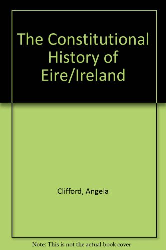 The Constitutional History of Eire/Ireland: Clifford, Angela