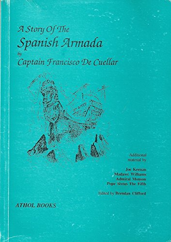 A Story of the Armada (0850340373) by Cuellar, Francisco De; Keenan, Joe; Williams, Madawc; Monson, Admiral; Sixtus the Fifth, Pope