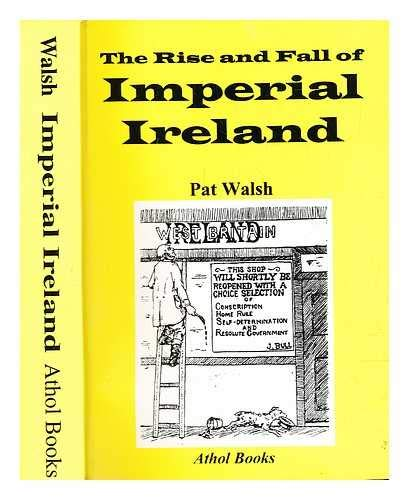 9780850341058: The Rise and Fall of Imperial Ireland: Redmondism in the Context of Britain's Conquest of South Africa and Its Great War on Germany, 1899-1916