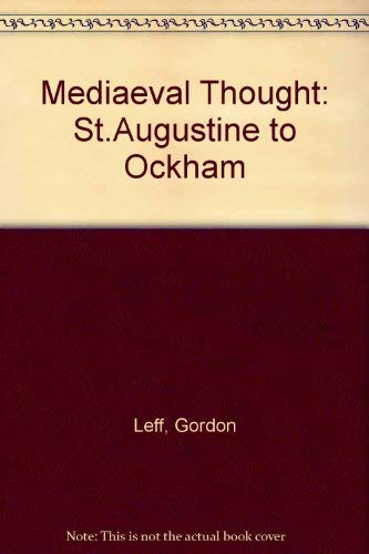 Mediaeval Thought: St.Augustine to Ockham (0850360617) by Gordon Leff