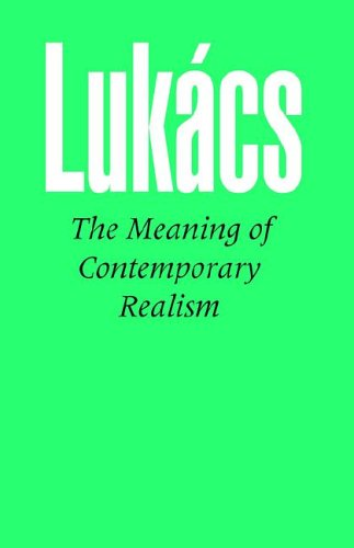 The Meaning of Contemporary Realism: Georg Lukacs