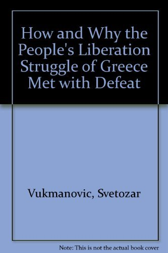 9780850363319: How and Why the People's Liberation Struggle of Greece Met with Defeat