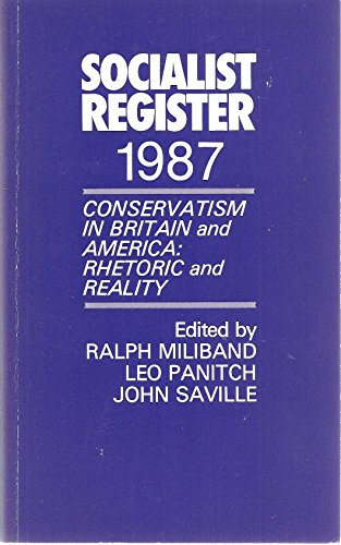 The Socialist Register 1987: Conservatism in Britain and America, Rhetoric and Reality: Milliband, ...