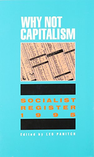 Socialist Register. - 1995 : Why Not Capitalism?: Panitch, Leo; Wood, Ellin Melksins; Saville, John...