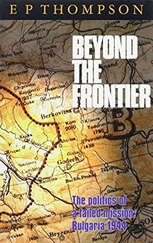 9780850364613: BEYOND THE FRONTIER. The politics of a failed mission; Bulgaria, 1944.