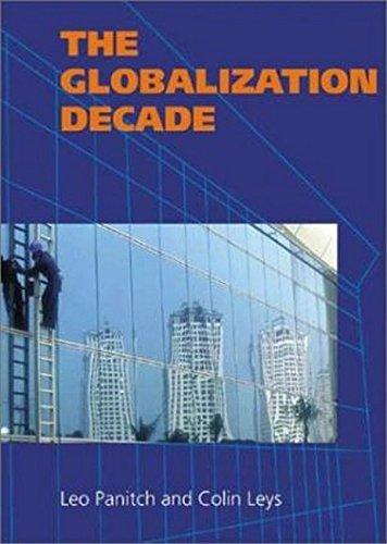 The Globalization Decade: A Critical Reader (A: Editor-Leo Panitch; Editor-Colin