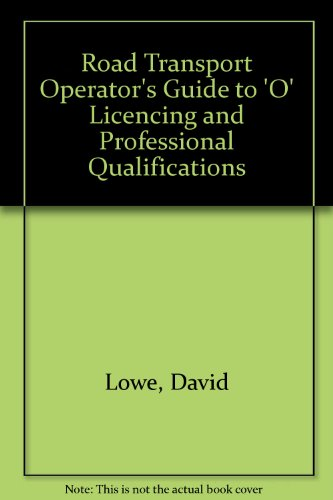 Road Transport Operator's Guide to 'O' Licencing and Professional Qualifications (0850380650) by Lowe, David