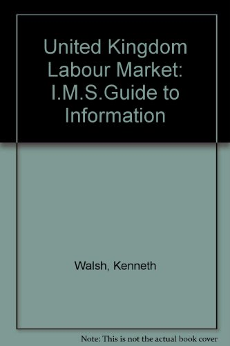 United Kingdom Labour Market: I.M.S.Guide to Information: Kenneth Walsh, Ann