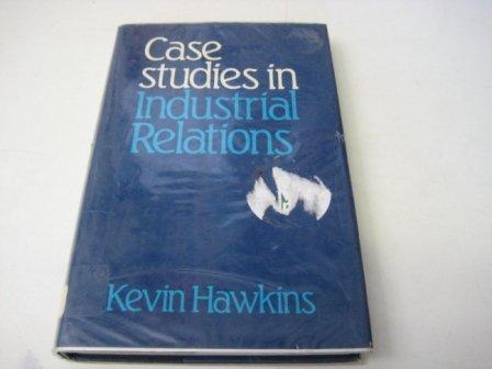 Case Studies in Industrial Relations: Hawkins, Kevin