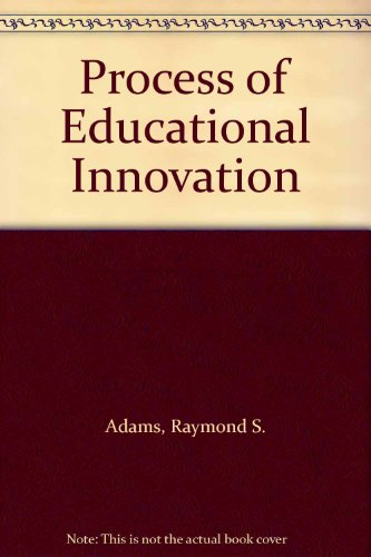 Process of Educational Innovation: Adams, Raymond S Chen, David