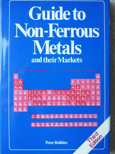 Guide to Non-Ferrous Metals and Their Markets: Robbins, Peter