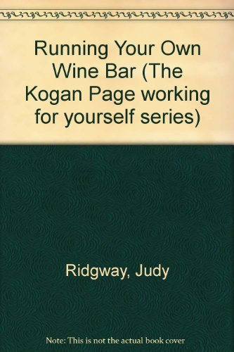 Running Your Own Wine Bar (The Kogan Page working for yourself series) (0850387922) by Ridgway, Judy