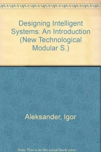 Designing Intelligent Systems: An Introduction: Aleksander, Igor