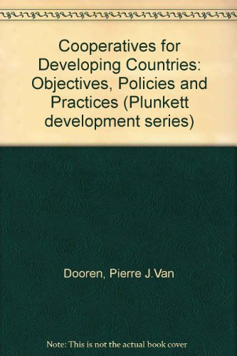 Plunkett Development Series 4: Co-Operatives for Developing Countries: Objectives, Policies, and ...