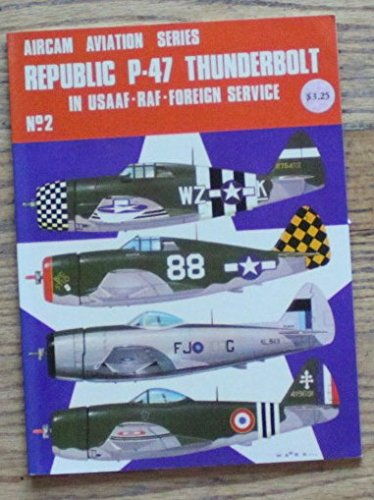 Republic P-47 Thunderbolt in USAAF, RAF and Foreign Service. (Arco-Aircam Aviation Series No. 2): ...