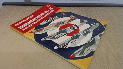 Supermarine Spitfire Mk.I-XVI in R.A.F., S.A.A.F., R.A.A.F., R.N.Z.A.F., R.C.A.F. and Foreign ...