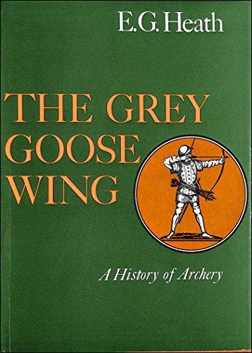 GREY GOOSE WINGS. (A History of Archery): Heath, E. G.