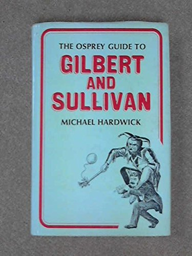 Guide to Gilbert and Sullivan (The Osprey guides) (0850451000) by Michael Hardwick