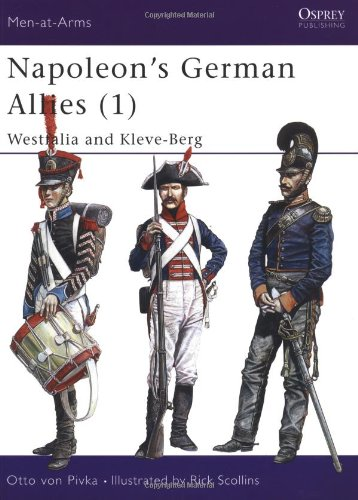 Napoleon's German Allies (1) : Westfalia and Kleve-Berg (Men-At-Arms Series, 44): Pivka, Otto