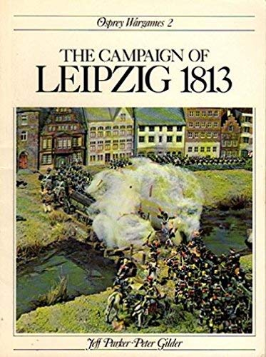 The Campaign of Leipzig, 1813 (Wargames series): Barker, Jeff
